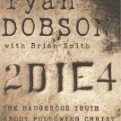 2 Die 4 - The Dangerous Truth About Following Christ