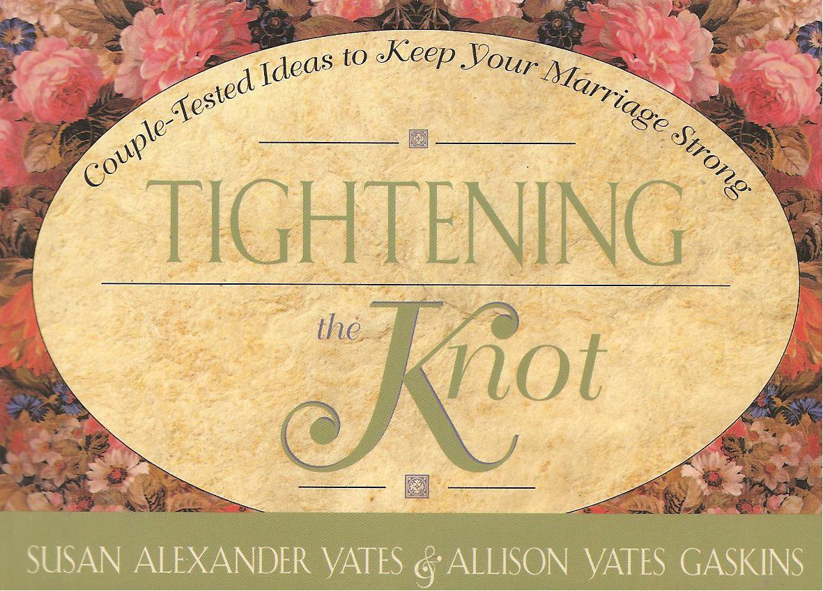 Tightening The Knot - Couple-Tested Ideas To Keep Your Marriage Strong