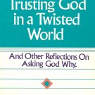 Trusting God In A Twisted World And Other Reflections On Asking God Why