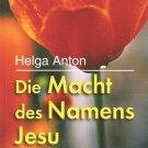 Die Macht des Namens Jesu - Leben in der Seelsorge Gotte