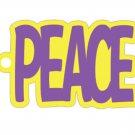 PEACE Key Chain, Book Mark or Bag Tag