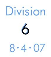 Division 6: 8-4-07