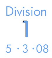 Division 1: 5-3-08