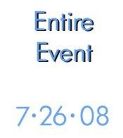 7-26-08- Entire Event