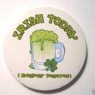 St Patricks Day Pin Irish today Hungover tomorrow