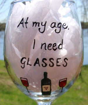 At My Age I Need GLASSES Hand Painted Wine Glass