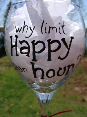 Why Limit Happy to an Hour? Funny Hand Painted Wine Glass