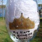 My Tiara Is Giving Me A Headache with Rhinestones Princess Hand Painted Wine Glass