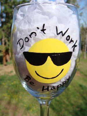 Don't Work Be Happy Retirement Hand Painted Wine Glass