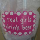 Real Girls Drink Beer Hand Painted Pilsner Beer Glass