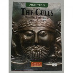 The Celts How the Barbarians Tamed Europe