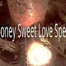 Intense Powerful Honey Sugar Sweet Love Spells by Jessa of the Real Witches  GET INTO THEIR HEART