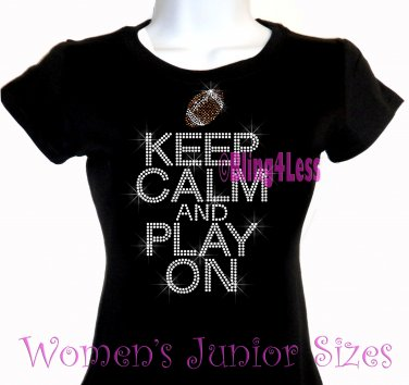 Keep Calm and Play On - FOOTBALL - Iron on Rhinestone - Junior Fitted Black T-Shirt - Sports Mom Top