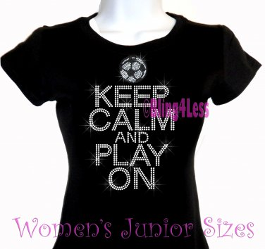 Keep Calm and Play On - SOCCER - Iron on Rhinestone - Junior Fitted Black T-Shirt - Sports Mom Top