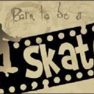 Born To Be A Skater Novelty Metal License Plate