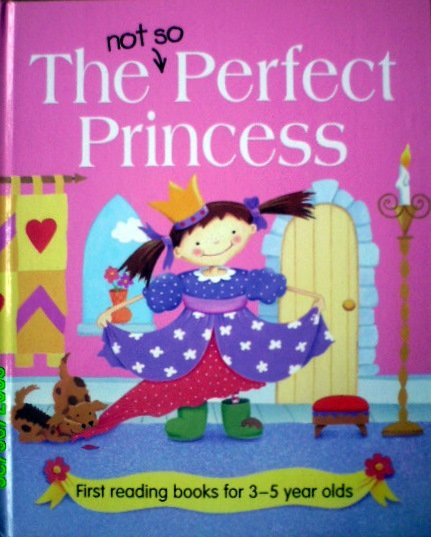 The Not So Perfect Princess - First Reading Books For 3-5 Year Olds