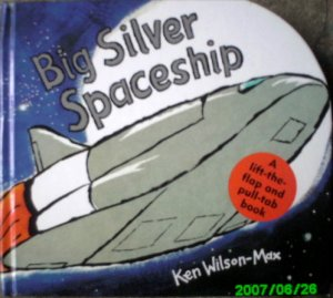 Big Silver Spaceship - A Lift-the-Flap and Pull-Tab Book by Ken Wilson-Max