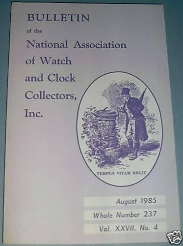 NAWCC #237 National Watch & Clock Collectors Bulletin August 1985 Horology Horlogerie