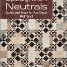 Spotlight on Neutrals Quilts and More for Any Decor by Pat Wys Book Fall 2011