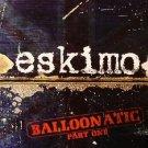 ESKIMO BALLOONATIC PART 1 COLLECTORS PSY-TRANCE CD