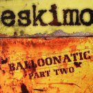 ESKIMO BALLOONATIC PART 2 COLLECTORS PSY-TRANCE CD