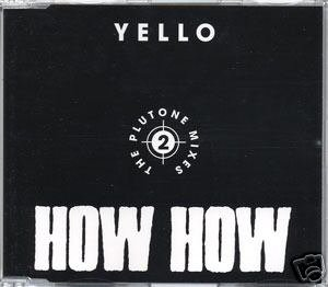 YELLO HOW HOW 2 THE PLUTONE MIXES SUPERB CD SEALED