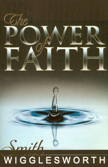 SMITH WIGGLESWORTH THE POWER OF FAITH