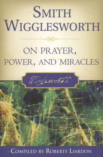SMITH WIGGLESWORTH ON PRAYER POWER AND HEALING