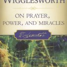 SMITH WIGGLESWORTH ON PRAYER POWER AND HEALING