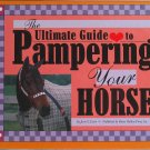 The Ultimate Guide to Pampering Your Horse Book