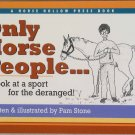 Only Horse People... A Look At A Sport For The Deranged! Soft Cover Book