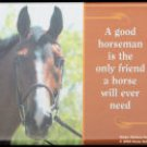 A good horseman is the only friend... magnet