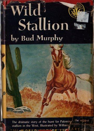 Wild Stallion - Bud Murphy - William Moyers - 1952 - Vintage Horse Book