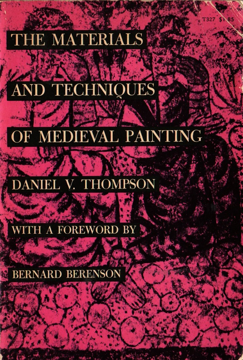 The Materials and Techniques of Medieval Painting - Daniel V. Thompson - 1956 - Vintage History Book