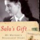 SALA'S GIFT MY MOTHERS HOLOCAUST STORY