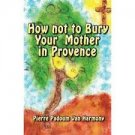 FREE SHIPPING ! How Not to Bury Your Mother in Provence by Pierre Padoum Van Harmony (PB-2014)
