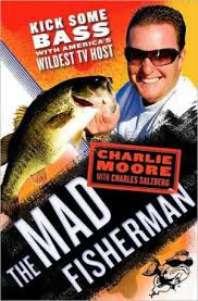 FREE SHIPPING ! The Mad Fisherman: Kick Some Bass with America's Wildest TV Host  by Charlie Moore