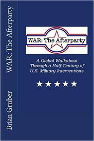 WAR: The Afterparty: A Global Walkabout Through a Half Century of U.S. Military Interventions