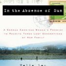 In the Absence of Sun: A Korean American Woman's Promise to Reunite Three Lost Generations of Her...