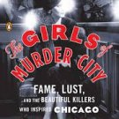 FREE SHIPPING The Girls of Murder City: Fame, Lust, and the Beautiful Killers Who Inspired Chicago
