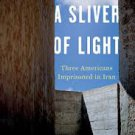 FREE SHIPPING !  A Sliver of Light: Three Americans Imprisoned in Iran (Hardcover –  2014)