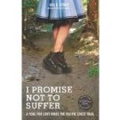 I Promise Not To Suffer: A Fool for Love Hikes the Pacific Crest Trail by Gail Storey