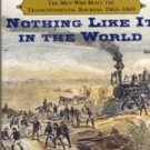 FREE SHIPPING ! Nothing Like It in the World:The Men Who Built the Transcontinental Railroad,1863-69