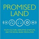 Promised Land: Youth Culture, Disruptive Startups, and the Social Music Revolution by Kyle Bylin