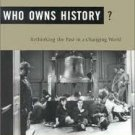 FREE SHIPPING ! Who Owns History? Rethinking the Past in a Changing World  by Eric Foner