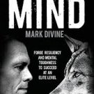 Unbeatable Mind: Forge Resiliency and Mental Toughness to Succeed at an Elite Level by Mark Divine