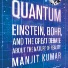 Quantum: Einstein, Bohr, and the Great Debate about the Nature of Reality by Manjit Kumar