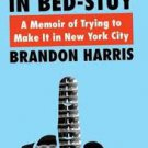 Making Rent in Bed-Stuy: A Memoir of Trying to Make It in New York City  by Brandon Harris