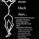 No More Black Days : Complete Freedom from Depression, Eating Disorders and Compulsive Behaviors
