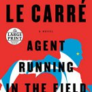 Agent Running in the Field: A Novel (Paperback – Large Print, 2019) by John le Carré
